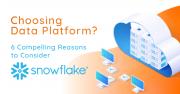 6 reasons to consider snowflake cloud data platform